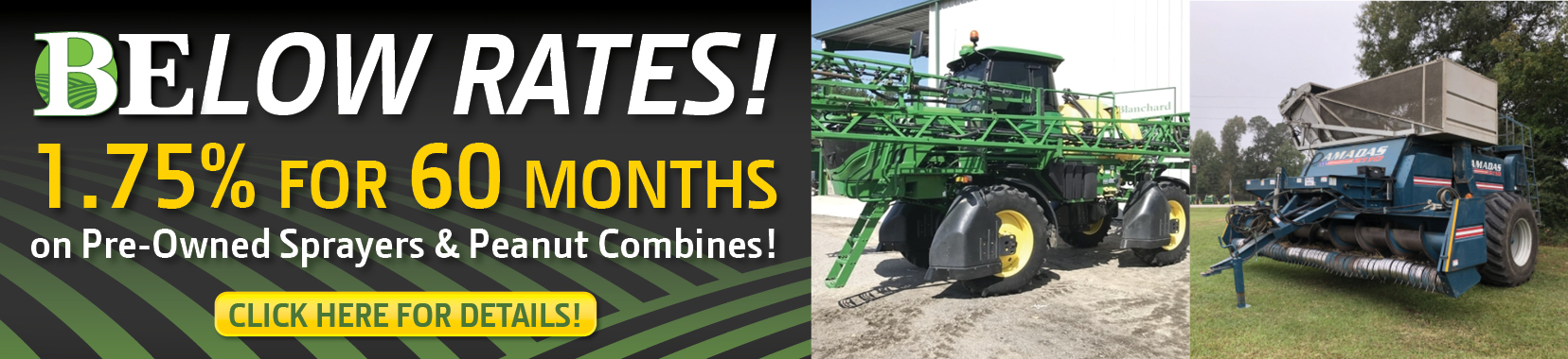 BElow Rates! 0.75% for 60 Months on Pre-Owned Sprayers & Peanut Combines at Blanchard Equipment.
