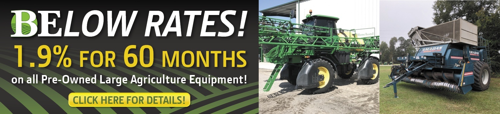 BElow Rates! 1.9% for 60 Months on Pre-Owned Sprayers & Peanut Combines at Blanchard Equipment.